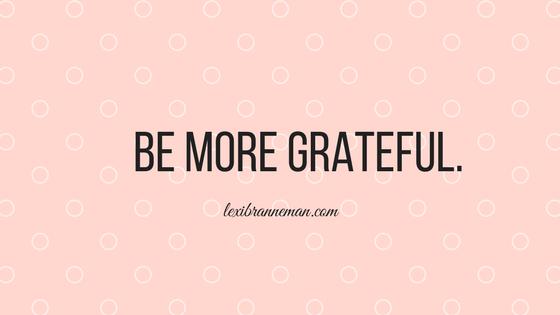Be more grateful. (1)